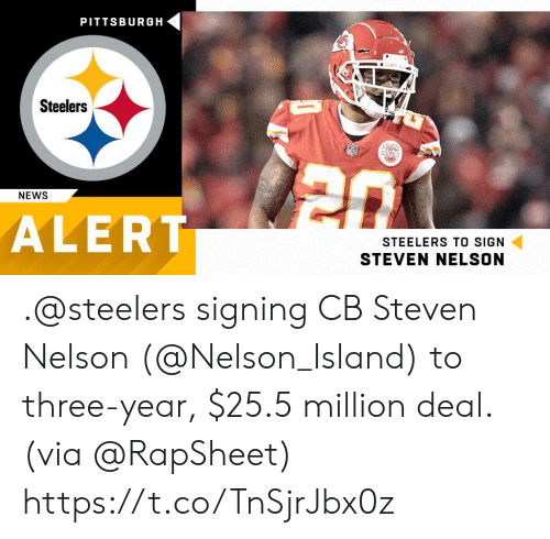 nelson: PITTSBURGH  Steelers  NEWS  ALERT  STEELERS TO SIGN  STEVEN NELSON .@steelers signing CB Steven Nelson (@Nelson_Island) to three-year, $25.5 million deal.  (via @RapSheet) https://t.co/TnSjrJbx0z