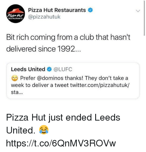 Club, Pizza, and Pizza Hut: Pizza Hut Restaurants  @pizzahutuk  Pizza Hut  RESTAURANTS  Bit rich coming from a club that hasn't  delivered since 1992  Leeds United @LUFC  Prefer @dominos thanks! They don't take a  week to deliver a tweet twitter.com/pizzahutuk/  sta.. Pizza Hut just ended Leeds United. 😂 https://t.co/6QnMV3ROVw