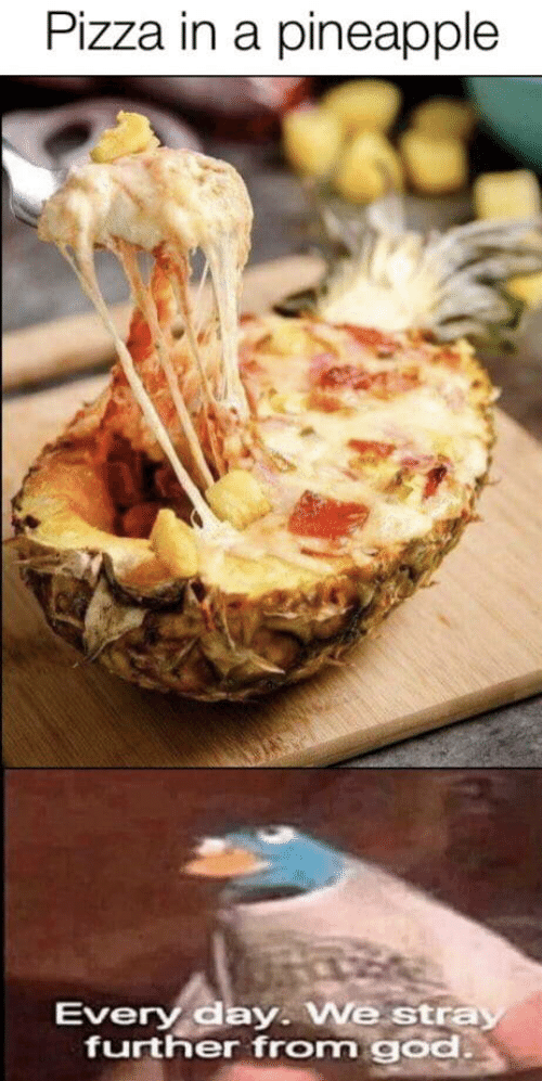 God, Pizza, and Pineapple: Pizza in a pineapple  Every day. We stray  further from god.