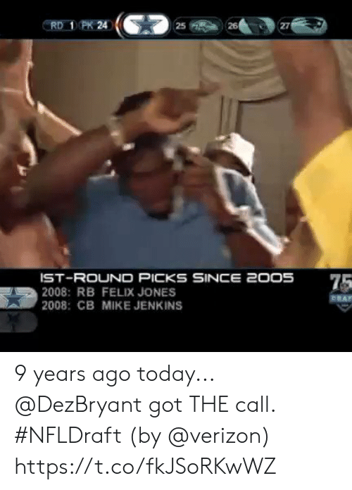 the call: PK 24  26  RD  25  27  IST-ROUND PICKS SINCE 2005  2008: RB FELIX JONES  2008: CB MIKE JENKINS  75  CEAT 9 years ago today... @DezBryant got THE call.  #NFLDraft (by @verizon) https://t.co/fkJSoRKwWZ