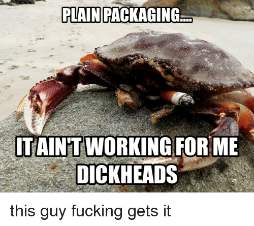 Dank, 🤖, and Package: PLAIN PACKAGING  ITAINTWORKING FOR ME  DICKHEADS this guy fucking gets it