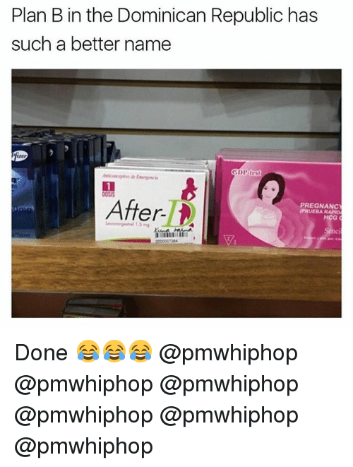 dominican republic: Plan B in the Dominican Republic has  such a better name  After  PREGNANC  RAPIOM  HCG Done 😂😂😂 @pmwhiphop @pmwhiphop @pmwhiphop @pmwhiphop @pmwhiphop @pmwhiphop