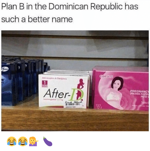 Dominican: Plan B in the Dominican Republic has  such a better name  05  PREGNANCY  PRUEBA RAPID  After-  HCG 😂😂💁♀️ 🍆