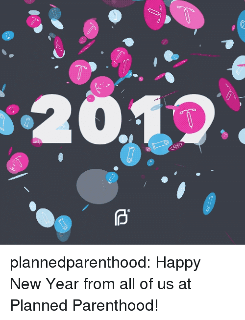 New Year's, Tumblr, and Blog: plannedparenthood:  Happy New Year from all of us at Planned Parenthood!