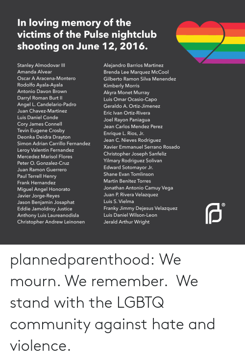 Against Hate And Violence: plannedparenthood: We mourn. We remember.  We stand with the LGBTQ community against hate and violence.
