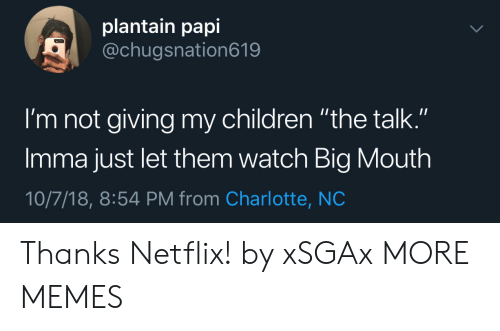 """Children, Dank, and Memes: plantain papi  @chugsnation619  I'm not giving my children """"the talk.""""  Imma just let them watch Big Mouth  10/7/18, 8:54 PM from Charlotte, NC Thanks Netflix! by xSGAx MORE MEMES"""