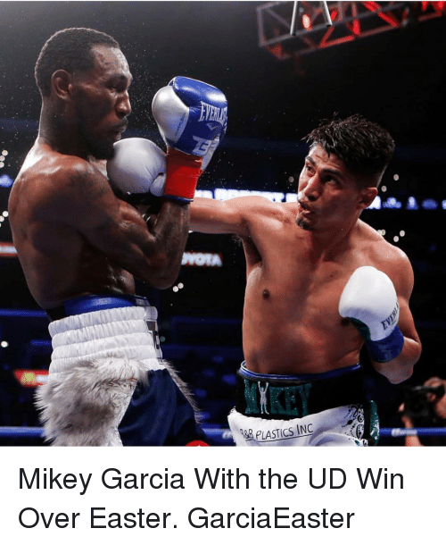 plastics: & PLASTICS INC Mikey Garcia With the UD Win Over Easter. GarciaEaster