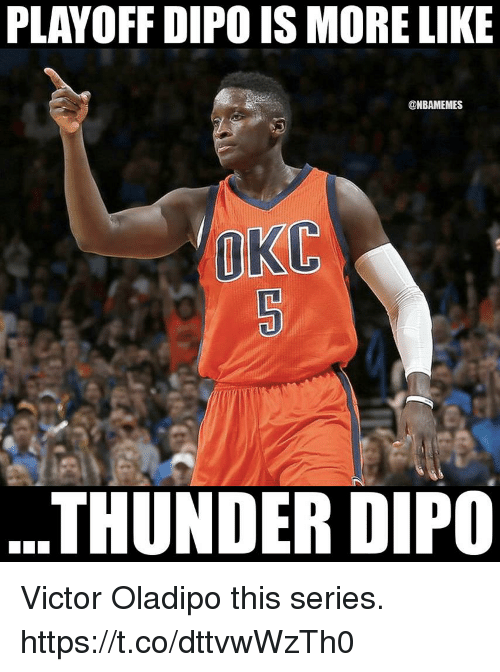 Memes, Okc Thunder, and 🤖: PLAVOFF DIPO IS MORE LIKE  @NBAMEMES  OKC  THUNDER DIPO Victor Oladipo this series. https://t.co/dttvwWzTh0