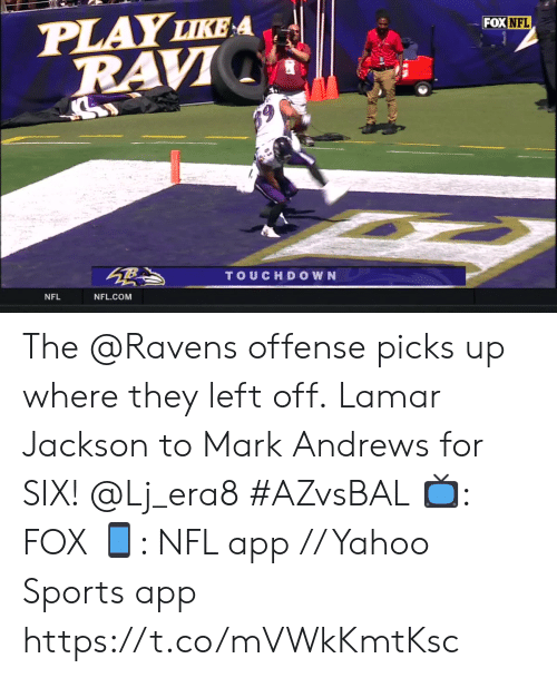 Memes, Nfl, and Sports: PLAY LIKE A  RAVI  FOX NFL  TOUCHDOWN  NFL  NFL.COM The @Ravens offense picks up where they left off.  Lamar Jackson to Mark Andrews for SIX! @Lj_era8 #AZvsBAL  📺: FOX 📱: NFL app // Yahoo Sports app https://t.co/mVWkKmtKsc