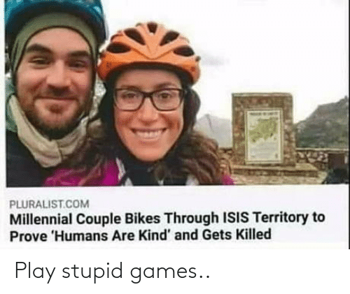 play: Play stupid games..