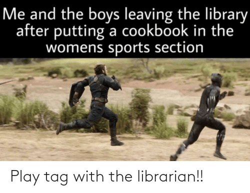 librarian: Play tag with the librarian!!