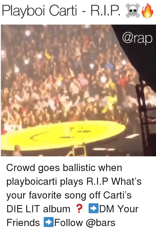 Friends, Lit, and Memes: Playboi Carti - R.I.P  @rap Crowd goes ballistic when playboicarti plays R.I.P What's your favorite song off Carti's DIE LIT album ❓ ➡️DM Your Friends ➡️Follow @bars