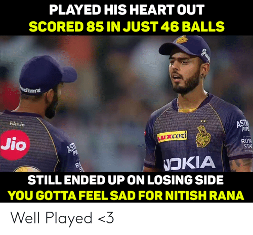 Jio: PLAYED HIS HEART OUT  SCORED 85 IN JUST 46 BALLS  ms  kknin  Jio  ROY  STA  NOKIA  STILLENDED UP ON LOSING SIDE  YOU GOTTA FEEL SAD FOR NITISHRANA Well Played <3