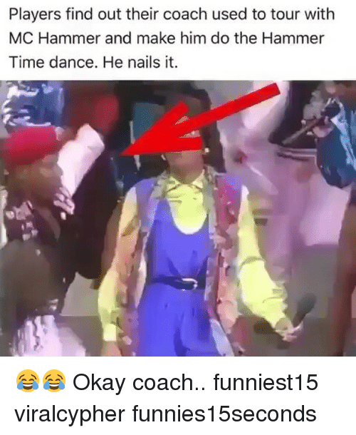 MC Hammer: Players find out their coach used to tour with  MC Hammer and make him do the Hammer  Time dance. He nails it. 😂😂 Okay coach.. funniest15 viralcypher funnies15seconds