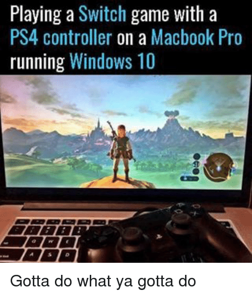 MacBook Pro, Memes, and Ps4: Playing a  Switch  game with a  PS4 controller on a Macbook Pro  running Windows 10 Gotta do what ya gotta do