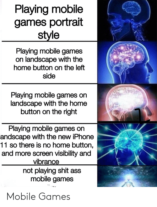 the new iphone: Playing mobile  games portrait  style  Playing mobile games  on landscape with the  home button on the left  side  Playing mobile games on  landscape with the home  button on the right  Playing mobile games on  andscape with the new iPhone  11 so there is no home button,  and more screen visibility and  vibrance  not playing shit ass  mobile games Mobile Games