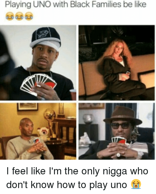 Be Like, Memes, and Uno: Playing UNO with Black Families be like I feel like I'm the only nigga who don't know how to play uno 😭