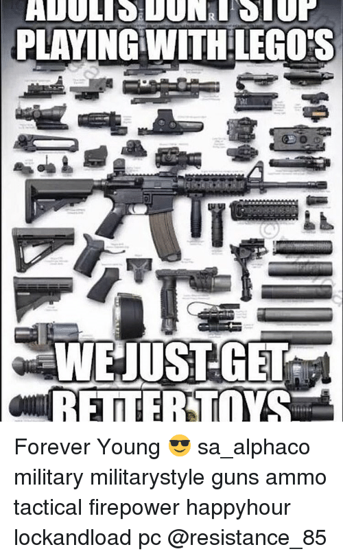 Guns, Lego, and Memes: PLAYING WITH LEGOS  ENUSTGET  ORE MEERTIVAS Forever Young 😎 sa_alphaco military militarystyle guns ammo tactical firepower happyhour lockandload pc @resistance_85