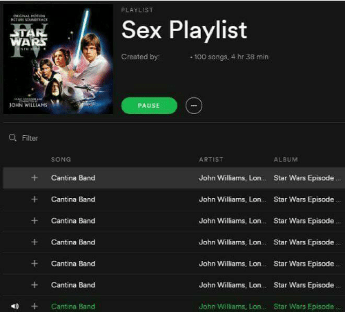 John Williams: PLAYLIST  CIGINAL HOTON  HCTURE SOUNDTEACE  Sex Playlist  STAR  WARS  NIW HO  Created by:  100 songs. 4 hr 38 min  coNSib  JOHN WILLIAMS  PAUSE  Q Filter  ALBUM  SONG  ARTIST  Star Wars Episode...  +  Cantina Band  John Williams, Lon  Cantina Band  John Williams, Lon  Star Wars Episode..  Star Wars Episode  Cantina Band  John Williams, Lon  John Williams, Lon. Star Wars Episode  Cantina Band  Cantina Band  John Williams, Lon  Star Wars Episode  Star Wars Episode  +  Cantina Band  John Williams, Lon  John Williams, Lon.  Star Wars Episode..  Cantina Band  +  +