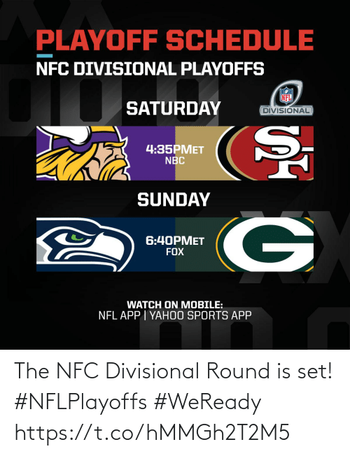 saturday: PLAYOFF SCHEDULE  NFC DIVISIONAL PLAYOFFS  SATURDAY  DIVISIONAL  4:35PMET  NBC  SUNDAY  6:40PMET  FOX  WATCH ON MOBILE:  NFL APP | YAH0O SPORTS APP The NFC Divisional Round is set! #NFLPlayoffs #WeReady https://t.co/hMMGh2T2M5