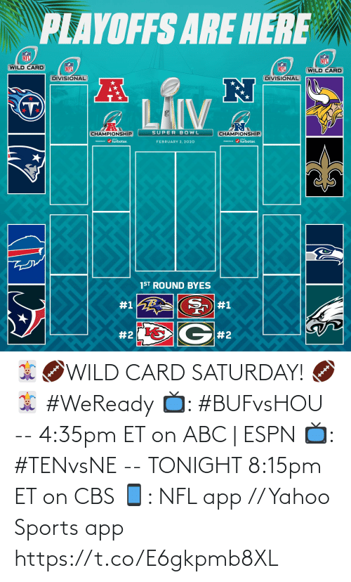 tonight: PLAYOFFS ARE HERE  NFL  NFL  WILD CARD  NFL  NFL  (WILD CARD  DIVISIONAL  DIVISIONAL  LAIV  SUPER BOWL  CHAMPIONSHIP  CHAMPIONSHIP  PRESEVa / turbotax.  PESEND / turbotax.  FEBRUARY 2, 2020  1ST ROUND BYES  #1  #1  G#2  🃏🏈WILD CARD SATURDAY! 🏈🃏  #WeReady  📺: #BUFvsHOU --  4:35pm ET on ABC | ESPN  📺: #TENvsNE -- TONIGHT 8:15pm ET on CBS 📱: NFL app // Yahoo Sports app https://t.co/E6gkpmb8XL