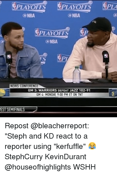 "Memes, Nba, and News: PLAYOFFS  PLAYOFFS  PLA  @NBA  @NBA  PLAYOFFS  AP  Ga NBA  NEWS CONFERENCE  GM 3: WARRIORS DEFEAT JAZZ102-91  GM 4: MONDAY 9:00 PM ET ON TNT  EST SEMIFINALS Repost @bleacherreport: ""Steph and KD react to a reporter using ""kerfuffle"" 😂 StephCurry KevinDurant @houseofhighlights WSHH"