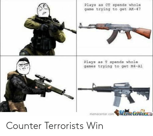 Memecenter: plays as CT spends whole  game trying to get AK-47  Plays as T spends whole  games trying to get M4-A1  MameCenter  memecenter.com Counter Terrorists Win