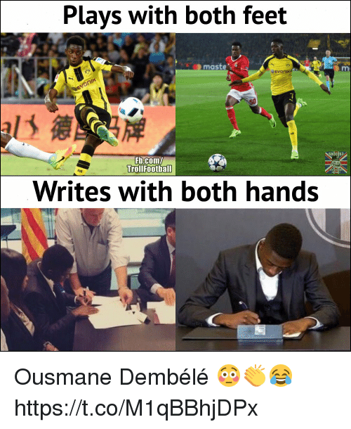Maste: Plays with both feet  maste  50  Fb.com/  TrollFootball  Writes with both hands Ousmane Dembélé 😳👏😂 https://t.co/M1qBBhjDPx