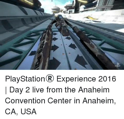 anaheim ca: PlayStation® Experience 2016 | Day 2 live from the Anaheim Convention Center in Anaheim, CA, USA
