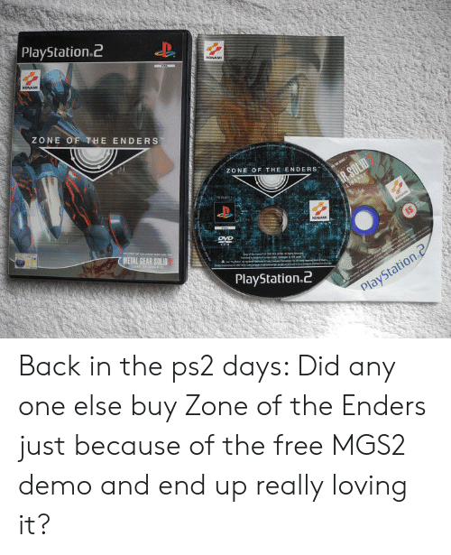 PlayStation, Free, and Liberty: PlayStation.2  NONAMI  AL  KONAME  ZONE OF THE ENDERS  ZONE OF THE ENDERS  AR SOLID  LIBERTY  PAL  KONAM  IS  DVD  METAL GEAR SOLID  we  PlayStation 2  PlayStation Back in the ps2 days: Did any one else buy Zone of the Enders just because of the free MGS2 demo and end up really loving it?