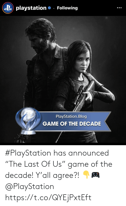 "PlayStation, Game, and Game Of: #PlayStation has announced ""The Last Of Us"" game of the decade! Y'all agree?! 👇🎮 @PlayStation https://t.co/QYEjPxtEft"
