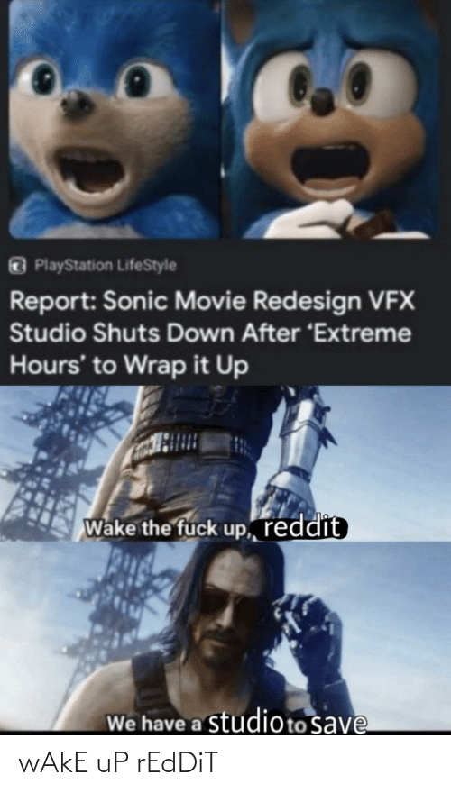 PlayStation, Reddit, and Fuck: PlayStation LifeStyle  Report: Sonic Movie Redesign VEX  Studio Shuts Down After 'Extreme  Hours' to Wrap it Up  Wake the fuck up, reddit  We have a studio to save wAkE uP rEdDiT