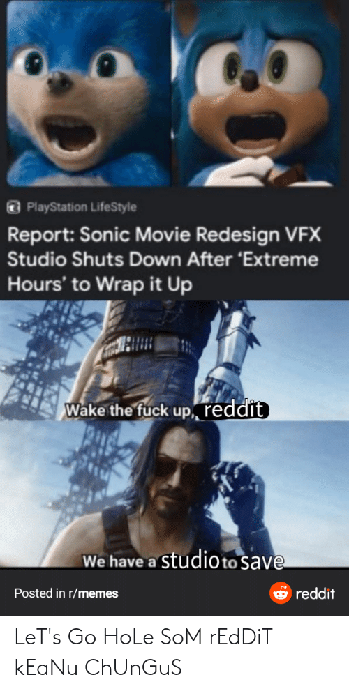 Memes, PlayStation, and Reddit: PlayStation LifeStyle  Report: Sonic Movie Redesign VFX  Studio Shuts Down After 'Extreme  Hours' to Wrap it Up  Wake the fuck up, reddit  We have a studioto save  reddit  Posted in r/memes LeT's Go HoLe SoM rEdDiT kEaNu ChUnGuS
