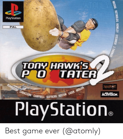 Hawks: PlayStation  PAL  TONY HAWK'S  P O TATER  ACTIVISİON.  CAMPBELL GLIFBERG KOSTON  PlayStation Best game ever (@atomly)