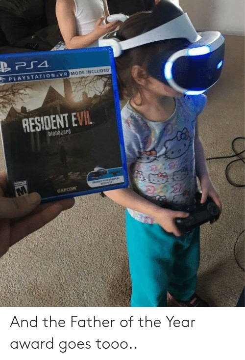 father of the year: PLAYSTATION VR  MODE INCLUDED  RESIDENT EVIL  biohazard And the Father of the Year award goes tooo..
