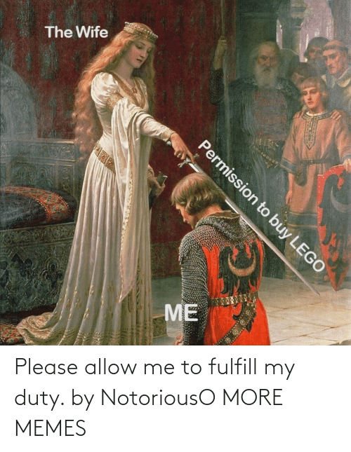 please: Please allow me to fulfill my duty. by NotoriousO MORE MEMES