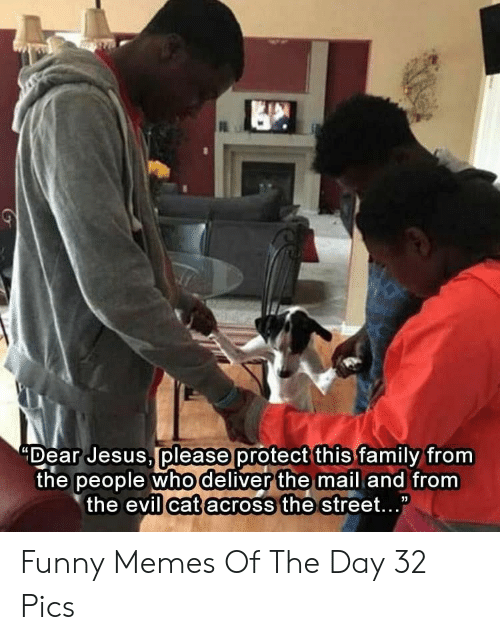 """the evil: please  """"Dear Jesus protect this family from  the people whodeliver the mail and from  the evil catacross the street... Funny Memes Of The Day 32 Pics"""