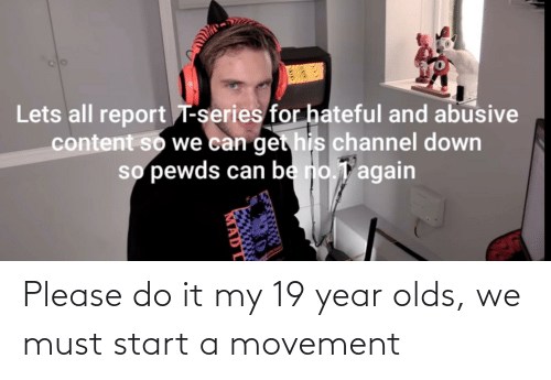 start a: Please do it my 19 year olds, we must start a movement