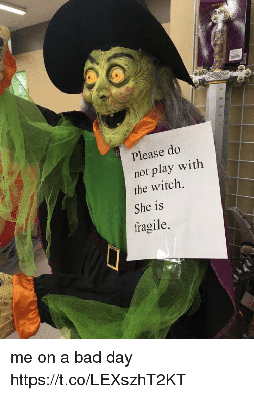 do not play: Please do  not play with  the witch.  She is  fragile. me on a bad day https://t.co/LEXszhT2KT