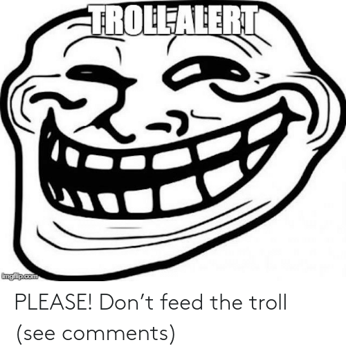Please Don: PLEASE! Don't feed the troll (see comments)