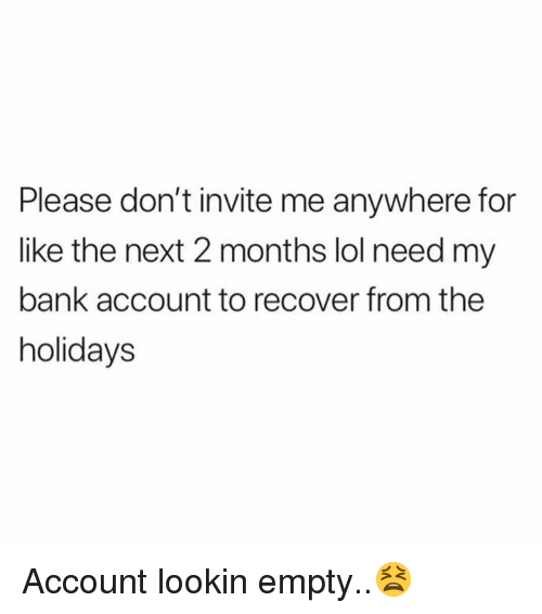 Lol, Bank, and Hood: Please don't invite me anywhere for  like the next 2 months lol need my  bank account to recover from the  holidays Account lookin empty..😫