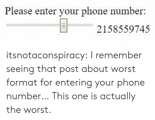 Phone, Target, and The Worst: Please enter your phone number  2158559745 itsnotaconspiracy: I remember seeing that post about worst format for entering your phone number… This one is actually the worst.