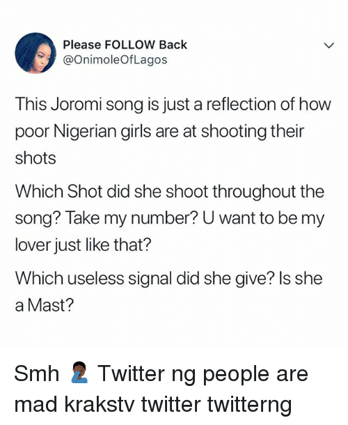 Mast: Please FOLLOW Back  @OnimoleOfLagos  This Joromi song is just a reflection of how  poor Nigerian girls are at shooting their  shots  Which Shot did she shoot throughout the  song? Take my number? U want to be my  lover just like that?  Which useless signal did she give? ls she  a Mast? Smh 🤦🏿‍♂️ Twitter ng people are mad krakstv twitter twitterng