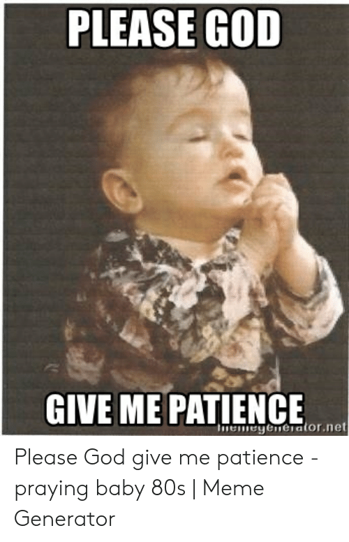 25+ Best Memes About Lord Give Me Patience Meme | Lord