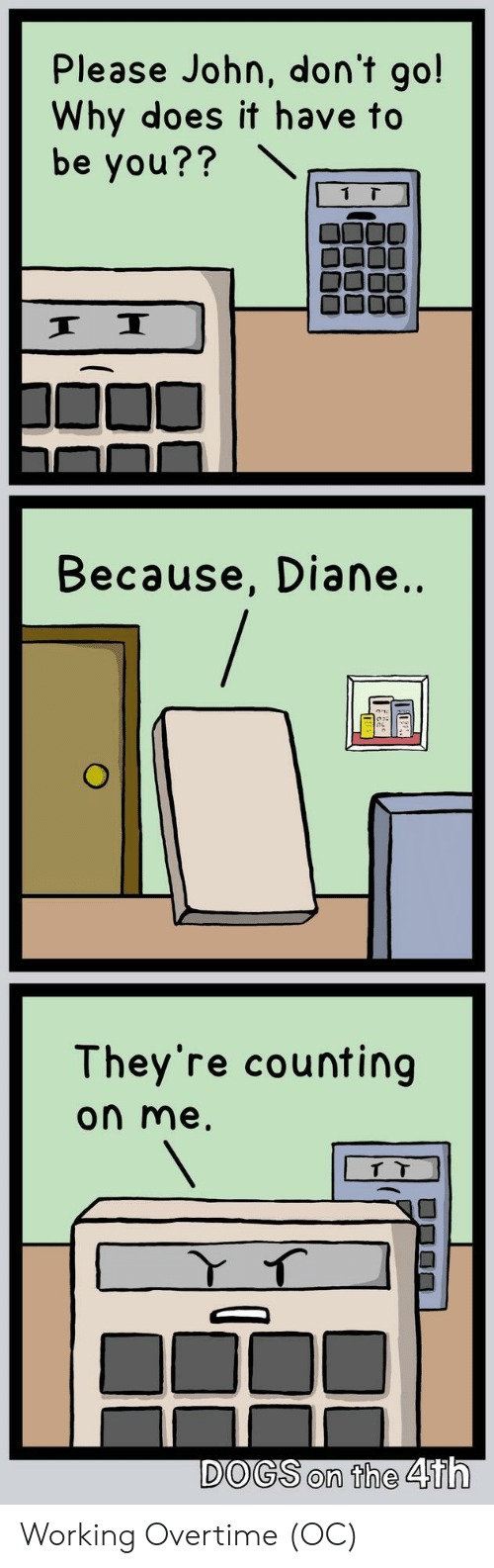 Working, Why, and You: Please John, don't go!  Why does it have to  be you??  Because, Diane..  They're counting  on me  DOGSon the 4 Working Overtime (OC)
