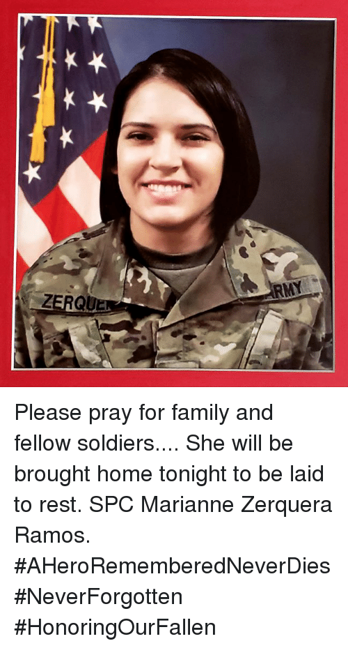 marianne: Please pray for family and fellow soldiers.... She will be brought home tonight to be laid to rest. SPC Marianne Zerquera Ramos. #AHeroRememberedNeverDies #NeverForgotten #HonoringOurFallen