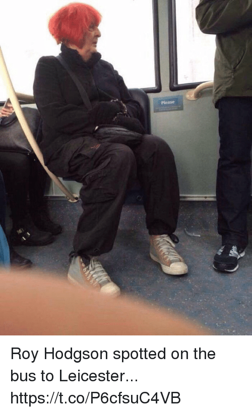roy hodgson: Please Roy Hodgson spotted on the bus to Leicester... https://t.co/P6cfsuC4VB