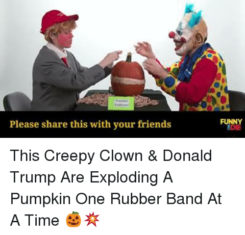Rubber Banding: Please share this with your friends  FUNNY  8DIE This Creepy Clown & Donald Trump Are Exploding A Pumpkin One Rubber Band At A Time 🎃💥