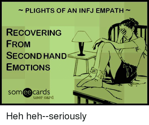 infj: PLIGHTS OF AN INFJ EMPATH~  RECOVERING  FROM  SECOND HAND  EMOTIONS  som eecards  user card Heh heh--seriously