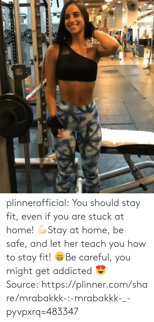 Addicted: plinnerofficial: You should stay fit, even if you are stuck at home! 💪🏻Stay at home, be safe, and let her teach you how to stay fit! 😁Be careful, you might get addicted 😍 Source: https://plinner.com/share/mrabakkk-:-mrabakkk-_-pyvpxrq=483347